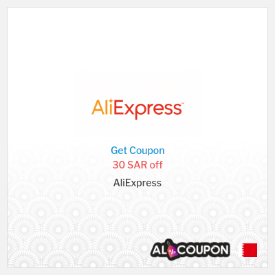 30 SAR off on all AliExpress orders above 250 SAR in Bahrain