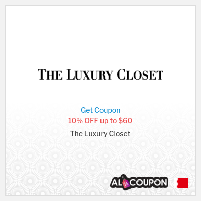 The Luxury closet discount code 2021   10% OFF up to 22.5 Bahraini Dinar